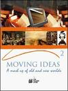 Moving ideas. A mash up of old and new worlds. Vol. 2