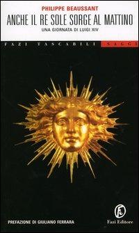 Image of Anche il Re Sole sorge al mattino. Una giornata di Luigi XIV