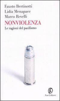 Nonviolenza. Le ragioni del pacifismo - Fausto Bertinotti, Lidia Menapace, Marco Revelli Libro - Libraccio.it