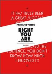 Francesco Vezzoli. Right you are (If you think you are). Ediz. illustrata