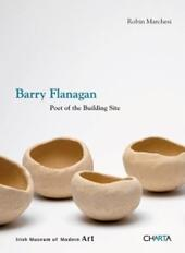 Barry Flanagan. Poet of the building site