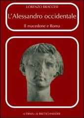 L' Alessandro occidentale. Il Macedone e Roma