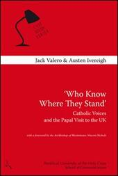 Who know where they stand. Catholic voices and the papal visit to the UK  - Jack Valero, Austen Ivereigh Libro - Libraccio.it