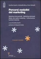 Percorsi evolutivi del marketing. Marketing internazionale. Marketing relazionale. Media, new media e marketing. Comunicazione business-to-business