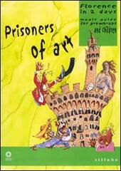 Prisoners of art. Florence in two days. Magic guide for grown-ups and children. Ediz. illustrata