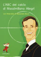 L' ABC del calcio di Massimiliano Allegri. Ediz. illustrata