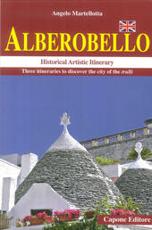 Alberobello. Historical artistic itinerary. Three itineraries to discover the city of the trulli