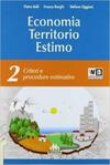 Economia territorio estimo. e professionali. Con e-book. Con espansione online. Vol. 2: Criteri e procedure estimative.