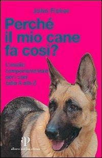 Image of Perché il mio cane fa così? L'analisi comportamentale per i cani d..