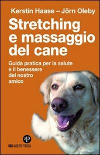 Image of Stretching e massaggio del cane. Guida pratica per la salute e il ..