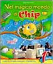 Nel magico mondo di Chip. Con CD-ROM. Vol. 1