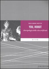 You robot. Antropologia della vita artificiale