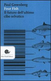 Four fish. Il futuro dell'ultimo cibo selvatico