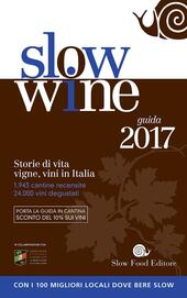 Slow wine 2017. Storie di vita, vigne, vini in Italia  Libro - Libraccio.it