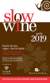 Slow wine 2019. Storie di vita, vigne, vini in Italia  Libro - Libraccio.it