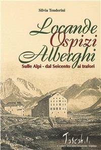 Image of Locande, ospizi, alberghi sulle Alpi. Dal Seicento ai Trafori