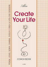 Create your life. Coach book. Ediz. illustrata