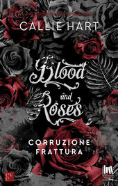 Corruzione-Frattura. Blood and roses