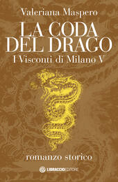 La coda del drago. I Visconti di Milano. Vol. 5