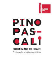 Pino Pascali. From image to shape. Photographs, sculptures and films. Ediz. italiana e inglese