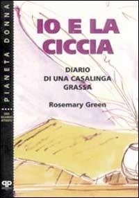 Image of Io e la ciccia: diario di una casalinga grassa
