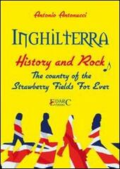 Inghilterra. History & rock. The country of the «strawberry fields for ever». Ediz. italiana  - A. Antonucci Libro - Libraccio.it