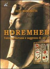 Horemheb. Talento, fortuna e saggezza di un re