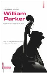 William Parker. Conversazioni sul jazz