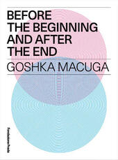 Before the beginning and after the end. Goshka Macuga. Ediz. multilingue