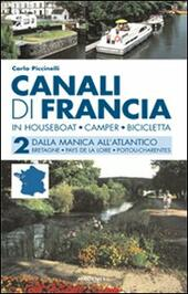 Canali di Francia. In houseboat, camper, bicicletta. Vol. 2: Dalla Manica all'Atlantico.