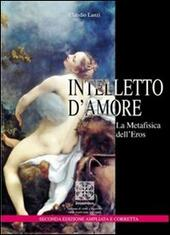 Intelletto d'amore. La metafisica dell'eros  - Claudio Lanzi Libro - Libraccio.it