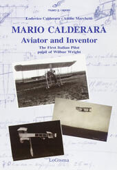 Mario Calderara. Aviator and inventor. The first italian pilot pupil of Wilbur Wright