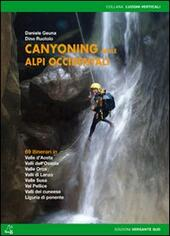 Canyoning nella Alpi Occidentali. 69 itinerari in Valle d'Aosta, Piemonte, Liguria