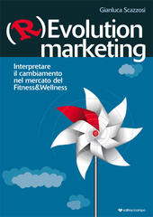 (R)evolution Marketing. Interpretare il cambiamento nel mercato del Fitness&Wellness