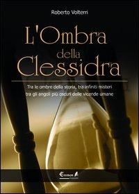 Image of (NUOVO o USATO) L' ombra della clessidra. Tra le ombre della stori..