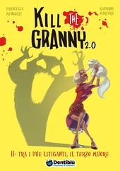 Tra i due litiganti, il terzo muore. Kill the granny 2.0. Ediz. illustrata. Vol. 2