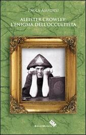Aleister Crowley. L'enigma dell'occultista
