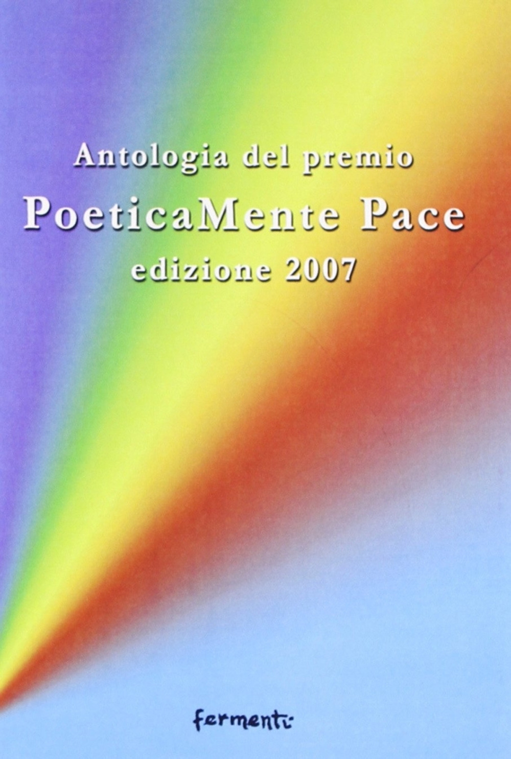 Image of Poeticamente pace. Antologia premio 2007 organizzato dalla provinc..