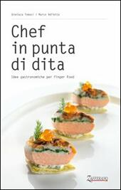 Chef in punta di dita. Idee gastronomiche per finger food
