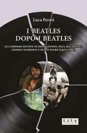 I Beatles dopo i Beatles. Le carriere soliste di John Lennon, Paul McCartney, George Harrison e Ringo Starr (1970-1980)