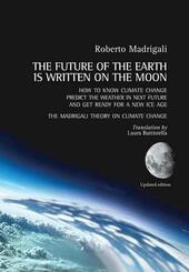 The future of the earth is written on the moon  - Roberto Madrigali Libro - Libraccio.it
