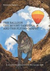 The balloon, the Mount Tambura and the Flying Carpet  - Fernanda Raineri Libro - Libraccio.it
