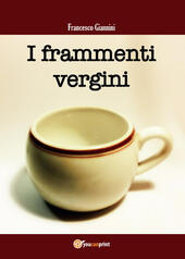 I frammenti vergini  - Francesco Giannini Libro - Libraccio.it