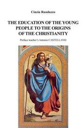 The education of young people to the origins of the christianity  - Cinzia Randazzo Libro - Libraccio.it