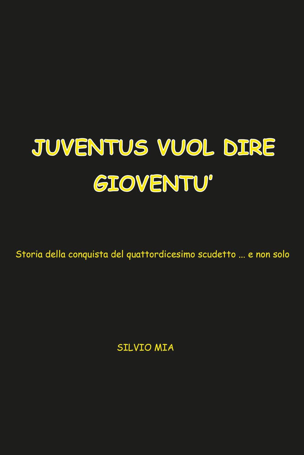 Image of Juventus vuol dire Gioventù... storia della conquista del XIV scudetto