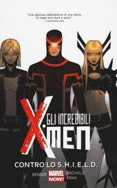 Contro lo S.H.I.E.L.D. Gli incredibili X-Men. Vol. 4