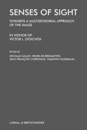Senses of sight. Towards a multisensorial approach of the image. In honor of Victor I. Stoichita