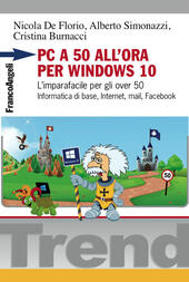 PC a 50 all'ora per Windows 10. L'imparafacile per gli over 50. Informatica di base, Internet, mail, Facebook