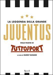 Image of La leggenda della grande Juventus nelle pagine di Tuttosport. Ediz..