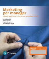Marketing per manager. Modelli, apllicazioni e casi sul marketing «fatto in Italia». Ediz. MyLab. Con Contenuto digitale per download e accesso on line. Con Contenuto digitale per download e accesso on line